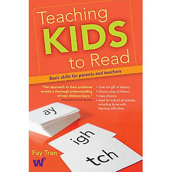 Teaching Kids to Read - Basic Skills for Parents and Teachers by Fay T