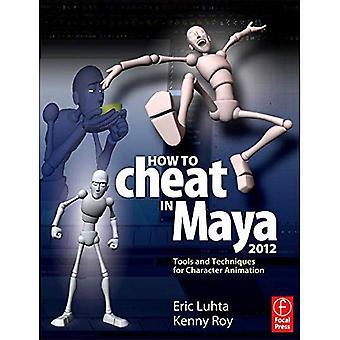 Hur man fuska i Maya 2012: verktyg och tekniker för karaktär Animation
