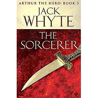 The Sorcerer: Legends of Camelot 3 (Arthur the Hero - Book III)