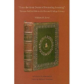 Uit de grote wens van het bevorderen van het leren: Thomas Hollis van giften aan de Harvard College Library (Harvard Library...