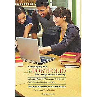 Leveraging the ePortfolio for Integrative Learning: A Faculty Guide to Classroom Practices for Transforming Student...