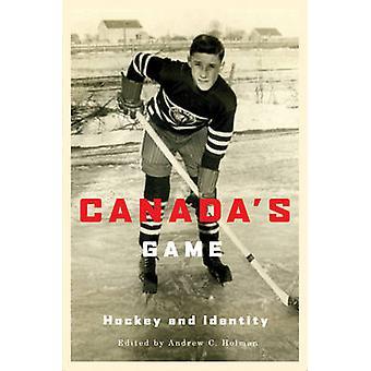 Kanadas Eishockey-Spiel- und Identität durch Andrew C. Holman - 978077353598