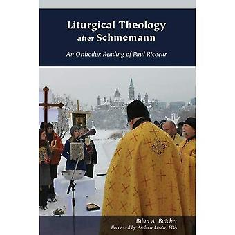 Liturgical Theology after Schmemann: An Orthodox Reading of Paul Ricoeur (Orthodox Christianity and Contemporary Thought)