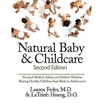 Natural Baby And Childcare,� Second Edition: Practical Medical Advice & Holistic Wisdom for Raising Healthy Children from Birth to Adolescence
