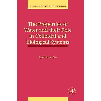 The Properties of Water and Their Role in Colloidal and Biological Systems by Van Oss & Carel Jan