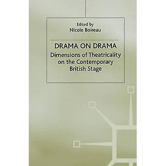 Drama on Drama Dimensions of Theatricality on the Contemporary British Stage by Boireau & Nicole