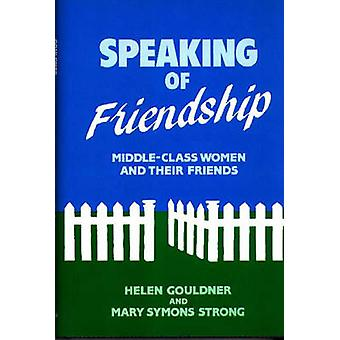 Speaking of Friendship Middle Class Women and Their Friends by Gouldner & Helen