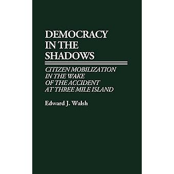 Democracy in the Shadows Citizen Mobilization in the Wake of the Accident at Three Mile Island by Walsh & Edward J.