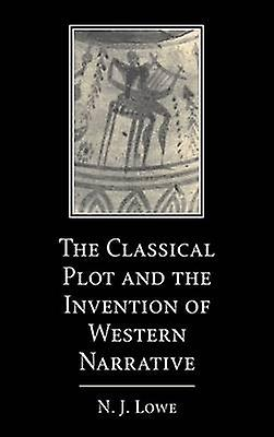 The Classical Plot and the Invention of Western Narrative by Faiblee & N. J.