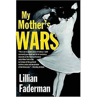 My Mothers Wars by Faderman & Lillian
