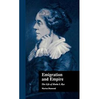 Emigration and Empire The Life of Maria S. Rye by Diamond & Marion