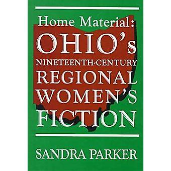 Home Material Ohios NineteenthCentury Regional Womens Fiction by Parker & Sandra