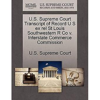 U.S. Supreme Court Transcript of Record U S ex rel St Louis Southwestern R Co v. Interstate Commerce Commission by U.S. Supreme Court