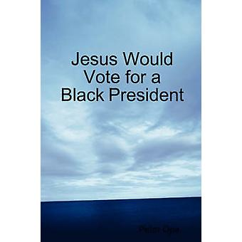 Jesus Would Vote for a Black President by Opa & Peter