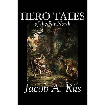 Hero Tales of the Far North by Jacob A. Riis Political Action  Adventure Fairy Tales Folk Tales Legends  Mythology by Riis & Jacob A.