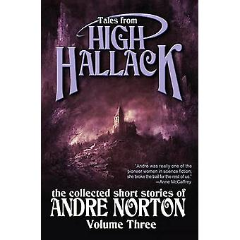 Tales from High Hallack Volume Three The Collected Short Stories of Andre Norton by Norton & Andre