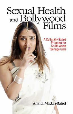 Sexual Health and Bollybois Films A Culturally Based Program for South Asian Teenage Girls by MadanBahel & Anvita