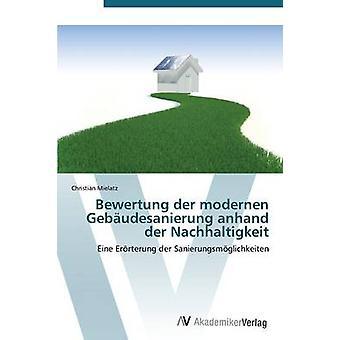 Bewertung der modernen Gebudesanierung anhand der Nachhaltigkeit by Mielatz Christian