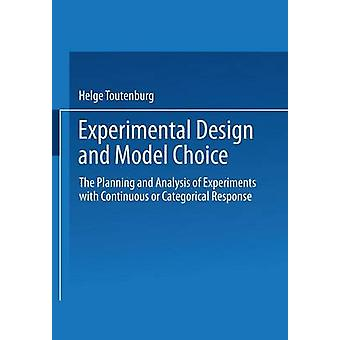Experimental Design and Model Choice  The Planning and Analysis of Experiments with Continuous or Categorical Response by Toutenburg & Helge
