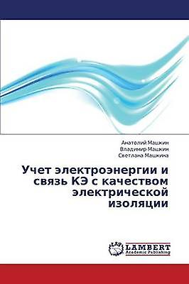 Uchet Elektroenergii I Svyaz Ke S Kachestvom Elektricheskoy Izolyatsii by Mashkin Anatoliy