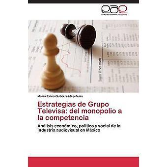 Tarot de Grupo Televisa del monopolio a la competencia por GutirrezRentera Mara Elena