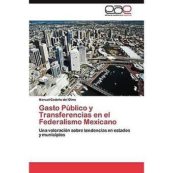Gasto Pblico y Transferencias en el Federalismo Mexicano by Cedeo del Olmo Manuel