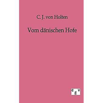 Vom dnischen Hofe door Holten & C.J. von