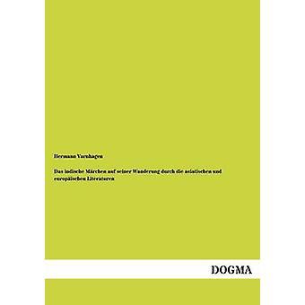 Das indische Mrchen auf seiner Wanderung durch die asiatischen und europischen Literaturen by Varnhagen & Hermann