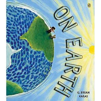 On Earth by G Brian Karas - G Brian Karas - 9780142410639 Book