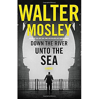 Down the River Unto the Sea by Walter Mosley - 9780316509640 Book