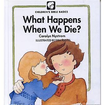 What Happens When We Die? by Carolyn Nystrom - 9780802478559 Book
