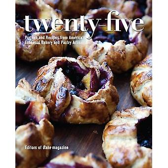 Twenty-Five - Profiles and Recipes from America's Essential Bakery and