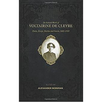 The Selected Works of Voltairine de Cleyre - Poems - Essays - Sketches