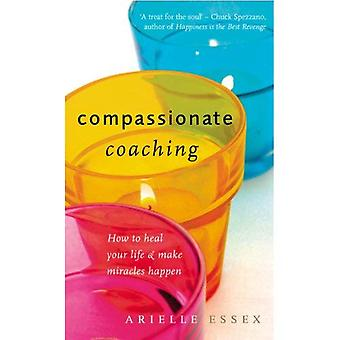 Compassionate Coaching: How to Heal Your Life and Make Miracles Happen