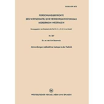 Anwendungen radioaktiver Isotope in der Technik by Sauerwein & Kurt