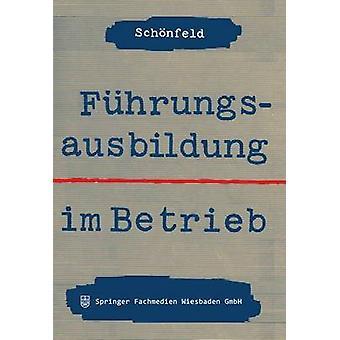 Fhrungsausbildung im Betrieb  Die innerbetriebliche Ausbildung von Fhrungskrften und Fhrungsnachwuchs by Schnfeld & HannsMartin