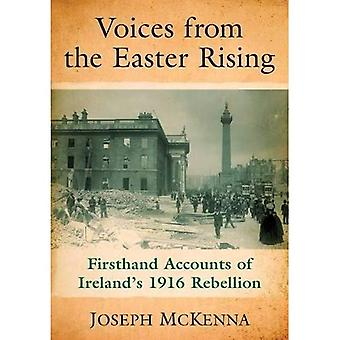 Voices from the Easter Rising: Firsthand Accounts of Ireland's 1916 Rebellion