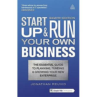 Start Up  Run Your Own Business The Essential Guide to Planning Funding  Growing Your New Enterprise by Revuid & Jonathan