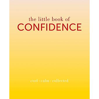 The Little Book of Confidence: Cool Calm Collected (The Little Books) (Hardcover) by Rowan Tiddy