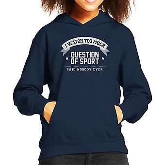 I Watch Too Much A Question Of Sport Said Nobody Ever Kid's Hooded Sweatshirt