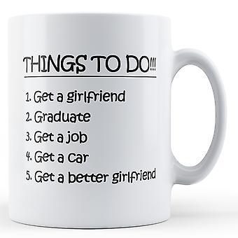 Ting å gjøre! 1. få en kjæreste 2. Graduate - trykt krus
