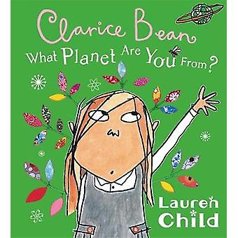 What Planet are You from Clarice Bean? by Lauren Child - 978140830005