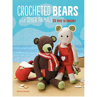 Crocheted Bears and Other Animals - 25 Toys to Crochet by Emma Brown -
