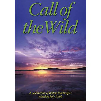 Call of the Wild - A Celebration of British Landscapes by Roly Smith -
