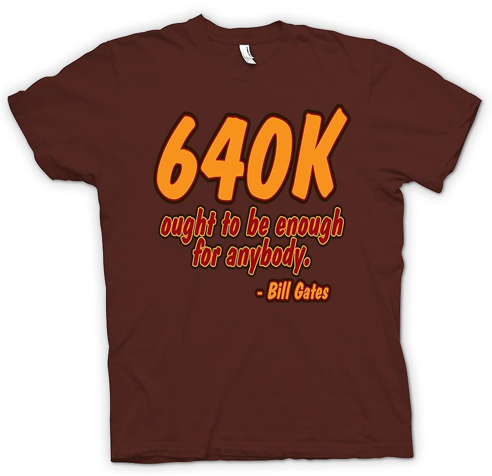 Mens T-shirt - 640K Ought To Be Enough For Anybody - Bill Gates