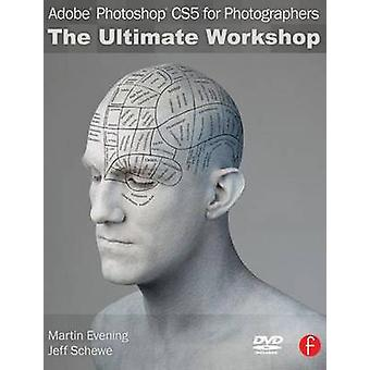 Adobe Photoshop CS5 for Photographers - The Ultimate Workshop by Marti