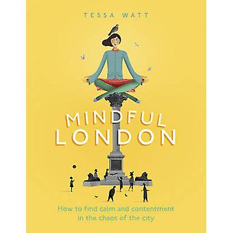 Mindful London - How to Find Calm and Contentment in the Chaos of the