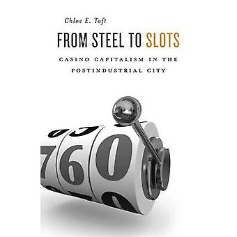From Steel to Slots - Casino Capitalism in the Postindustrial City by