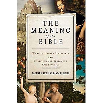 The Meaning of the Bible: What the Jewish Scriptures and Christian Old Testament Can Teachus