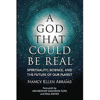En Gud som kunde vara riktig: andlighet, vetenskap och framtid för vår Planet